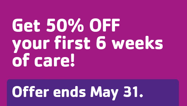 Get 50% off your first 6 weeks of care! Offer ends May 31.
