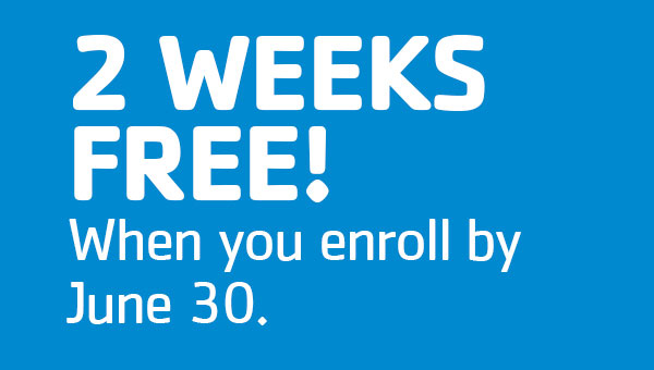 2 Weeks Free! When you enroll by June 30.